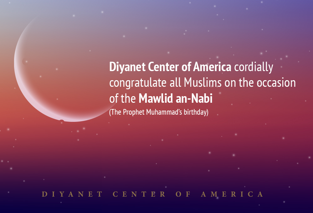 Mawlid an nabi celebration diyanet center of america diyanet center of america cordially congratulate all muslims on the occasion of the mawlid an nabi the prophet muhammads birthday m4hsunfo